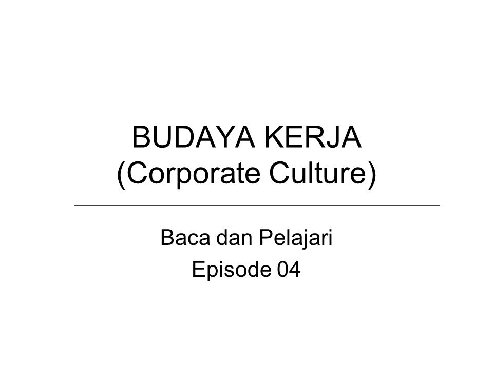 BUDAYA KERJA (Corporate Culture) Baca dan Pelajari Episode 04