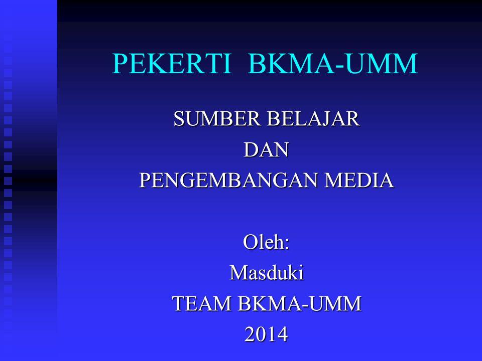 PEKERTI BKMA-UMM SUMBER BELAJAR DAN PENGEMBANGAN MEDIA Oleh:Masduki TEAM BKMA-UMM 2014