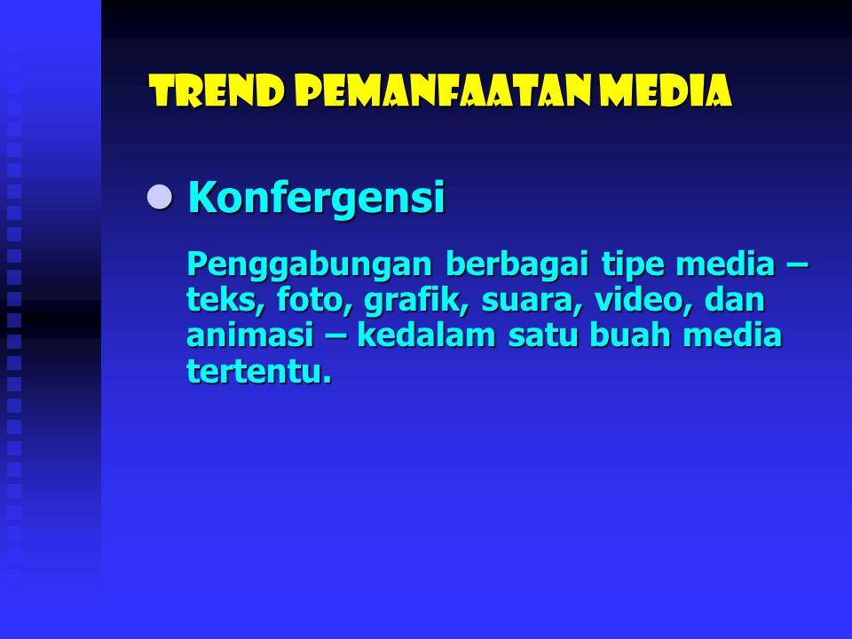 Trend Pemanfaatan media Integrasi Integrasi Dua atau lebih media dimanfaatkan secara terpadu untuk saling mengisi dan saling melengkapi