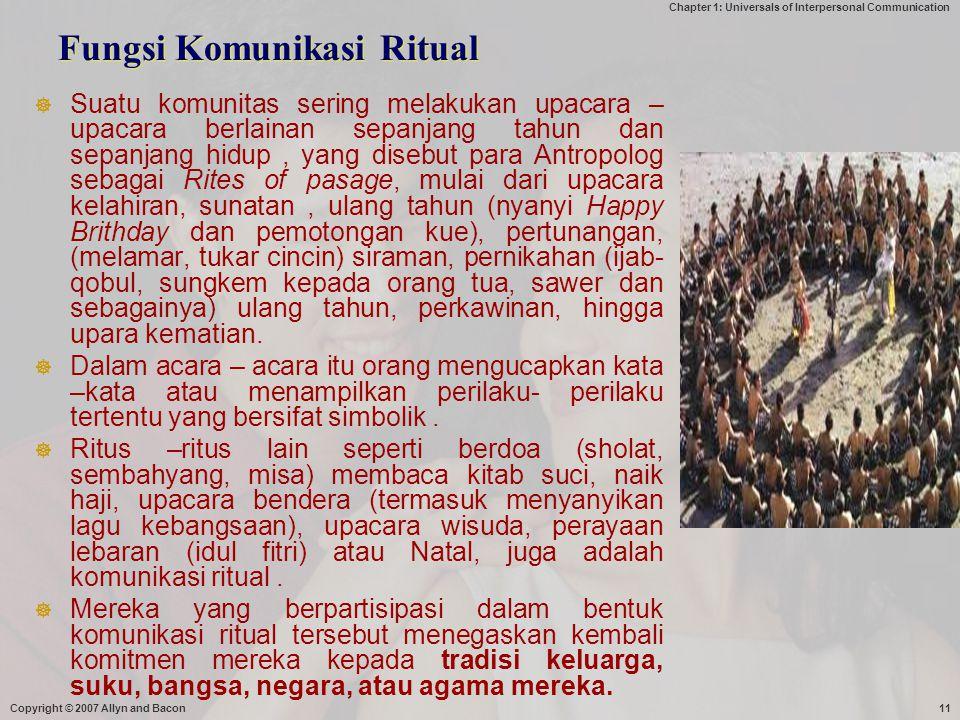 Chapter 1: Universals of Interpersonal Communication Fungsi Komunikasi Ritual  Suatu komunitas sering melakukan upacara – upacara berlainan sepanjang