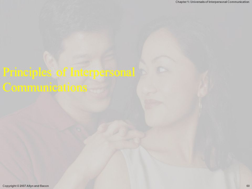 Chapter 1: Universals of Interpersonal Communication Copyright © 2007 Allyn and Bacon60 Principles of Interpersonal Communications