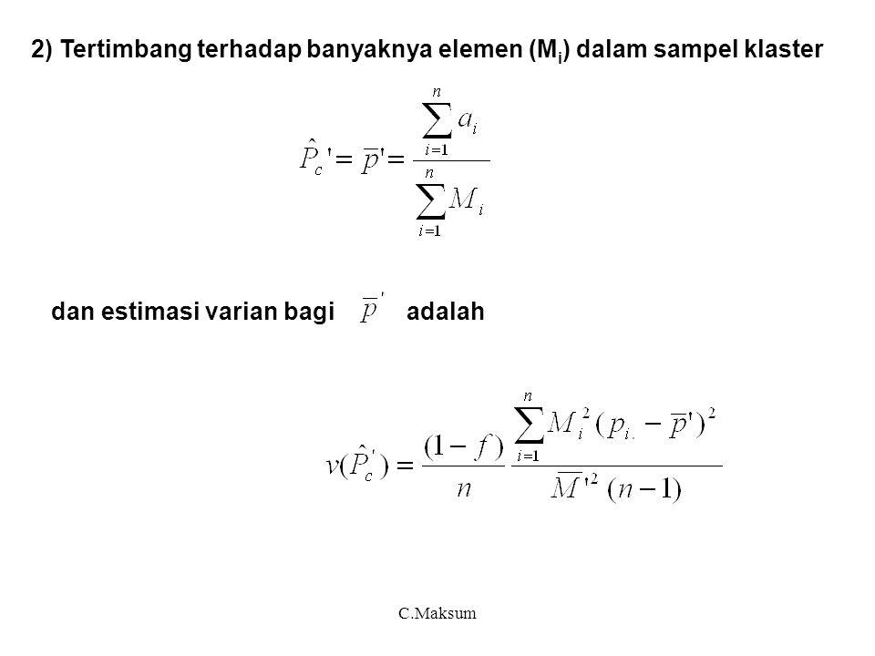 C.Maksum 2) Tertimbang terhadap banyaknya elemen (M i ) dalam sampel klaster dan estimasi varian bagi adalah