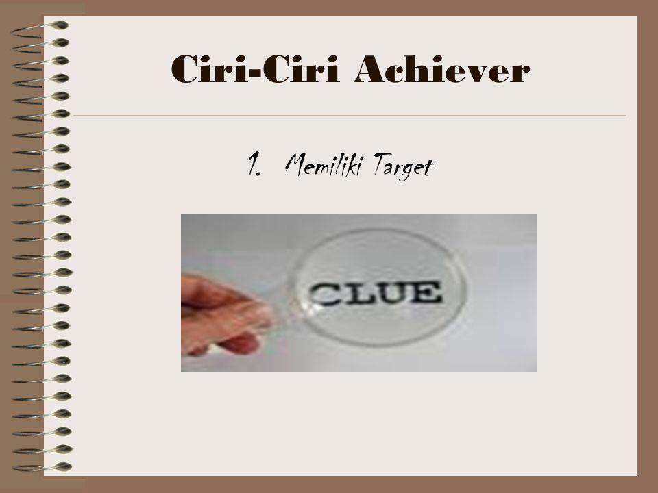 Ciri-Ciri Achiever 1.Memiliki Target