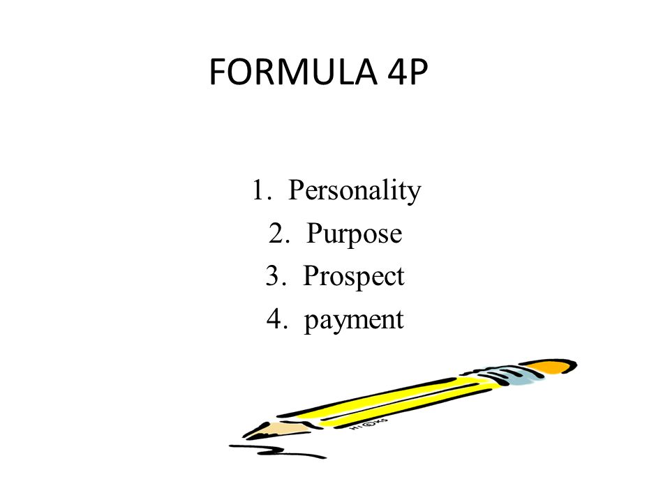 FORMULA 4P 1.Personality 2.Purpose 3.Prospect 4.payment