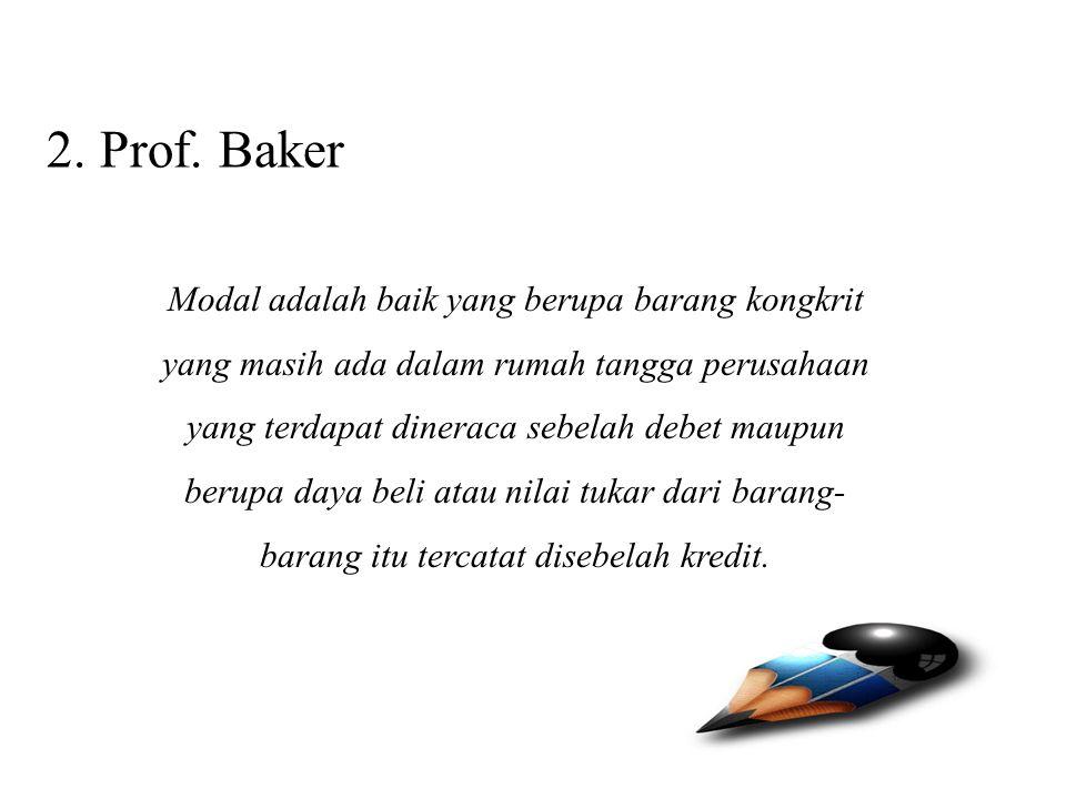 2. Prof. Baker Modal adalah baik yang berupa barang kongkrit yang masih ada dalam rumah tangga perusahaan yang terdapat dineraca sebelah debet maupun