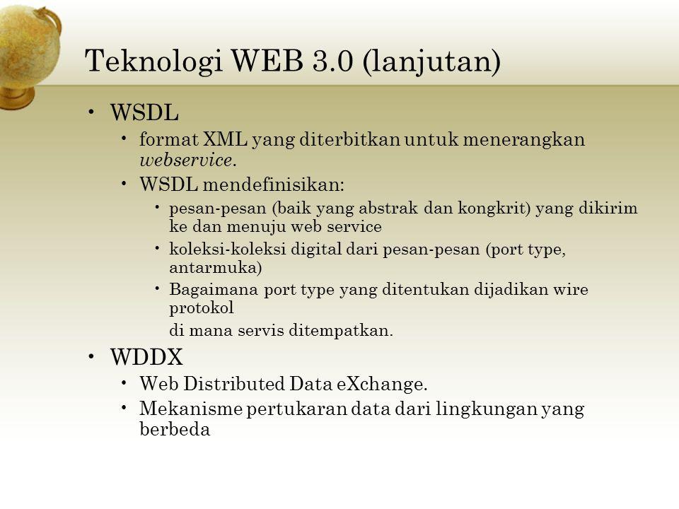 Teknologi WEB 3.0 (lanjutan) WSDL format XML yang diterbitkan untuk menerangkan webservice. WSDL mendefinisikan: pesan-pesan (baik yang abstrak dan ko