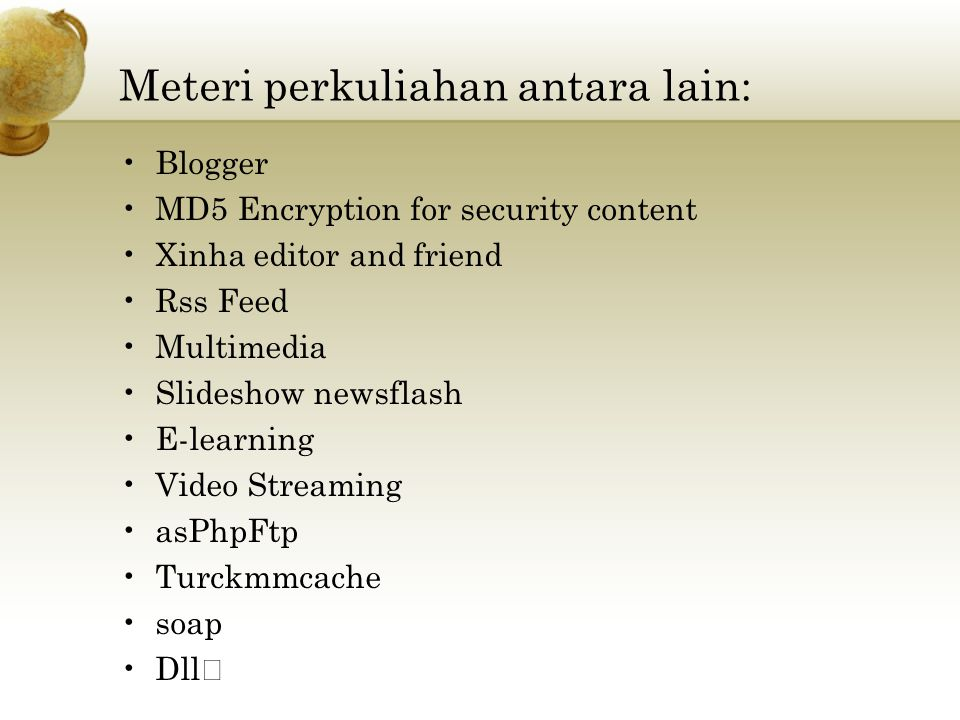 Meteri perkuliahan antara lain: Blogger MD5 Encryption for security content Xinha editor and friend Rss Feed Multimedia Slideshow newsflash E-learning