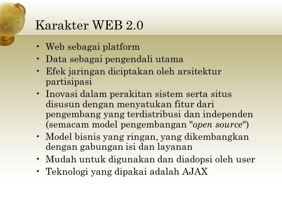 Karakter WEB 2.0 Web sebagai platform Data sebagai pengendali utama Efek jaringan diciptakan oleh arsitektur partisipasi Inovasi dalam perakitan siste