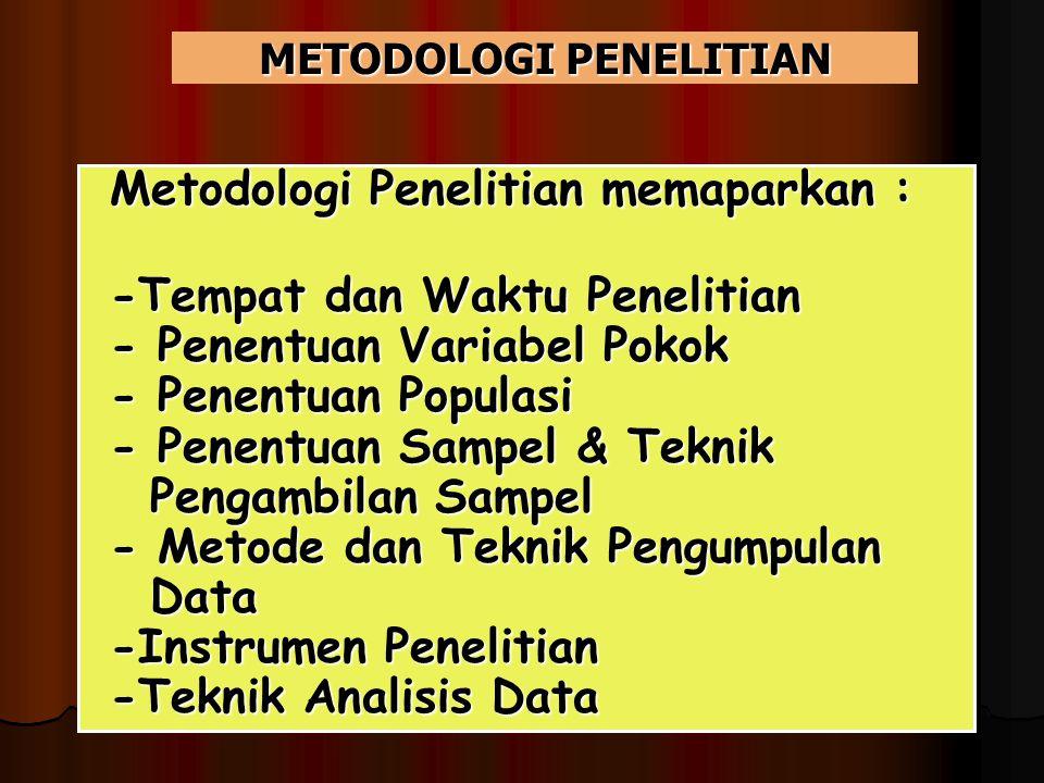 METODOLOGI PENELITIAN Metodologi Penelitian memaparkan : Metodologi Penelitian memaparkan : -Tempat dan Waktu Penelitian -Tempat dan Waktu Penelitian