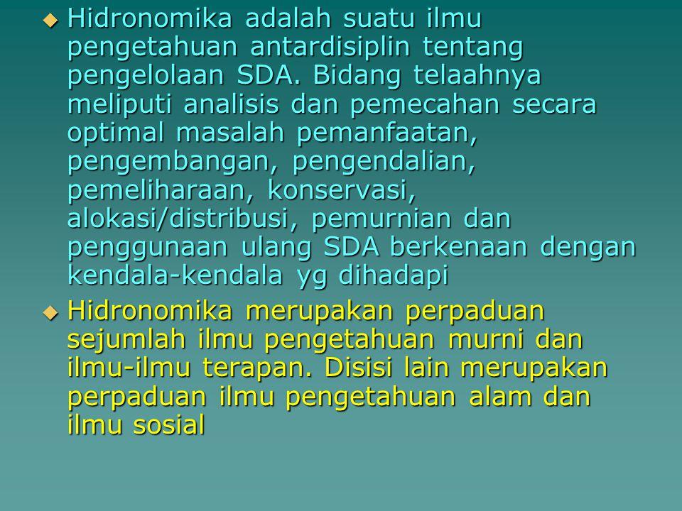  Hidronomika adalah suatu ilmu pengetahuan antardisiplin tentang pengelolaan SDA. Bidang telaahnya meliputi analisis dan pemecahan secara optimal mas