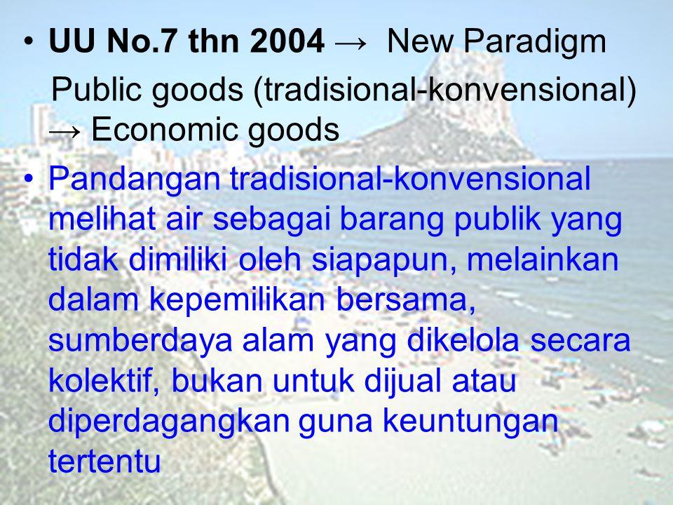UU No.7 thn 2004 → New Paradigm Public goods (tradisional-konvensional) → Economic goods Pandangan tradisional-konvensional melihat air sebagai barang