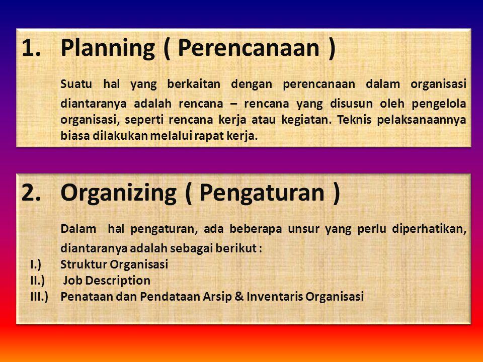 1.Planning ( Perencanaan ) Suatu hal yang berkaitan dengan perencanaan dalam organisasi diantaranya adalah rencana – rencana yang disusun oleh pengelo