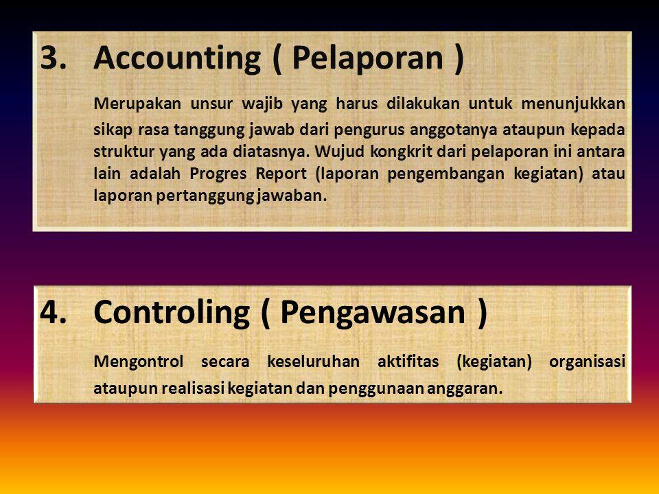 3.Accounting ( Pelaporan ) Merupakan unsur wajib yang harus dilakukan untuk menunjukkan sikap rasa tanggung jawab dari pengurus anggotanya ataupun kep