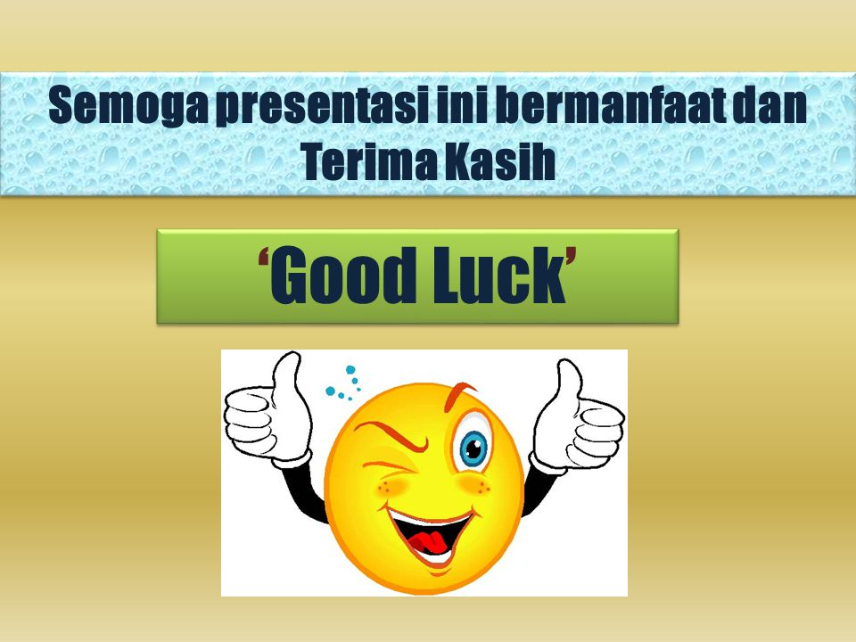 Semoga presentasi ini bermanfaat dan Terima Kasih 'Good Luck'