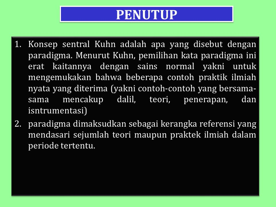 PENUTUP 1.Konsep sentral Kuhn adalah apa yang disebut dengan paradigma.
