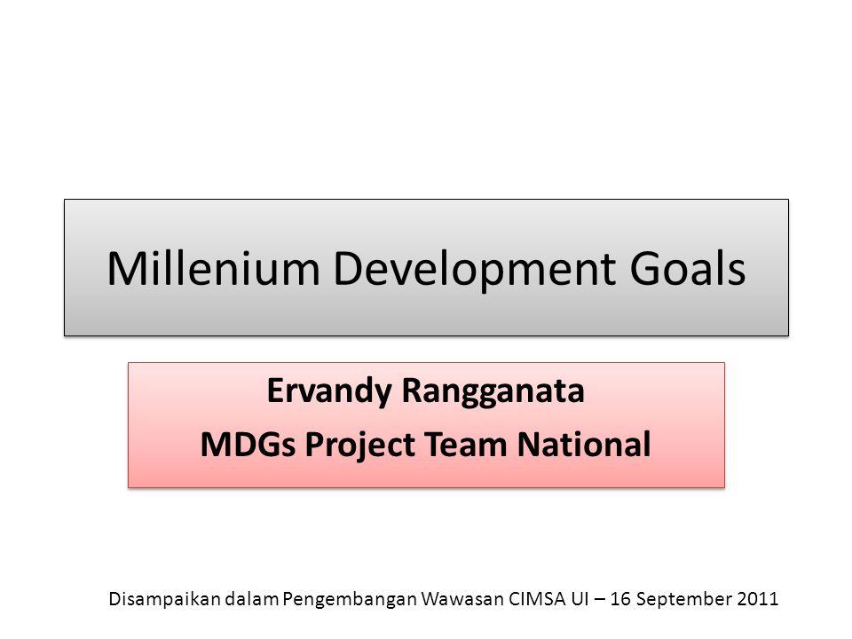 Millenium Development Goals Ervandy Rangganata MDGs Project Team National Ervandy Rangganata MDGs Project Team National Disampaikan dalam Pengembangan