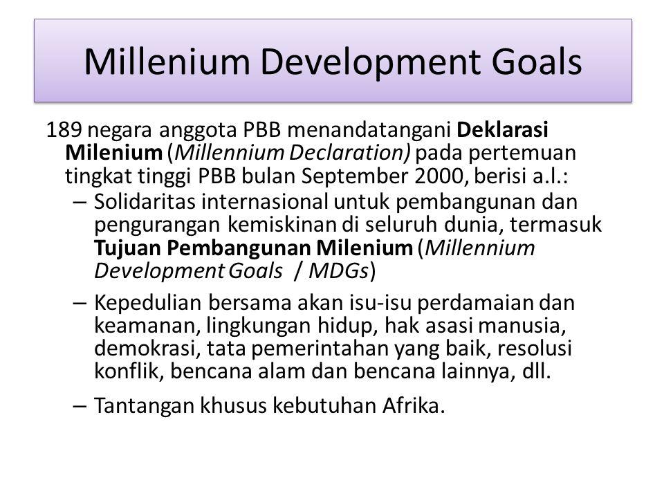 189 negara anggota PBB menandatangani Deklarasi Milenium (Millennium Declaration) pada pertemuan tingkat tinggi PBB bulan September 2000, berisi a.l.: