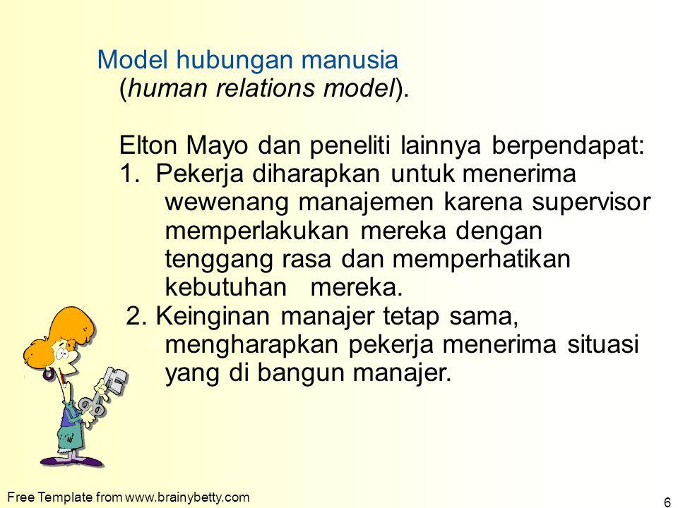 Free Template from www.brainybetty.com 6 Model hubungan manusia (human relations model). Elton Mayo dan peneliti lainnya berpendapat: 1. Pekerja dihar