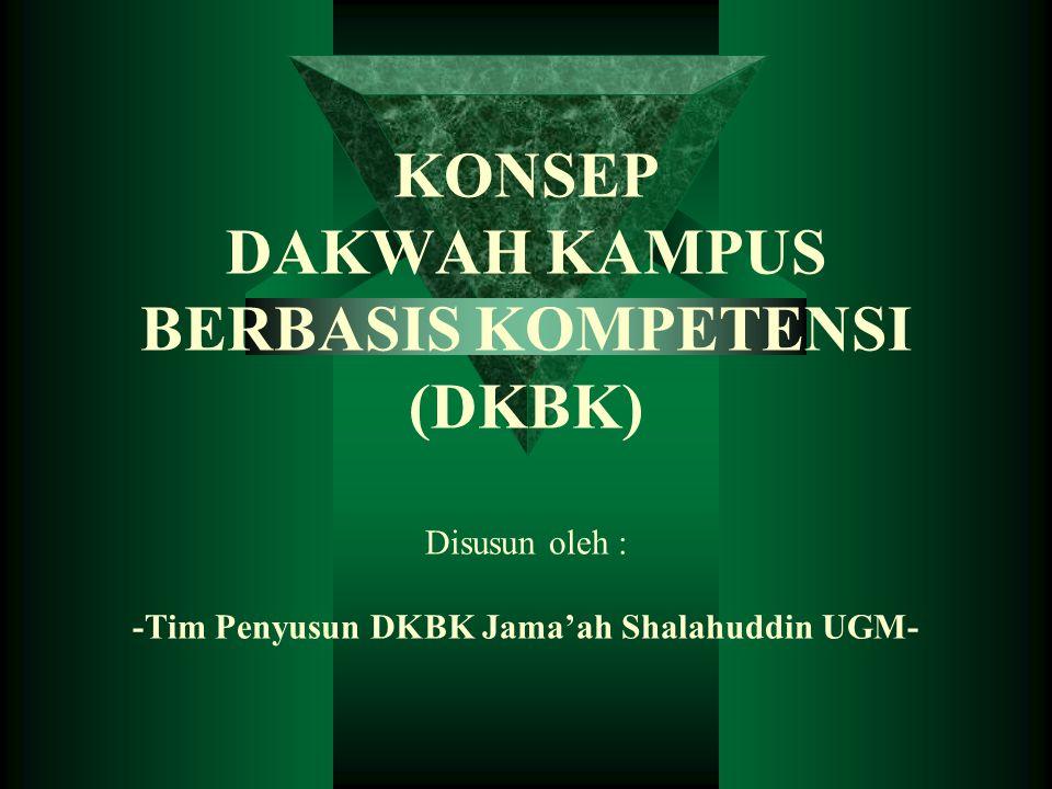 KONSEP DAKWAH KAMPUS BERBASIS KOMPETENSI (DKBK) Disusun oleh : -Tim Penyusun DKBK Jama'ah Shalahuddin UGM-