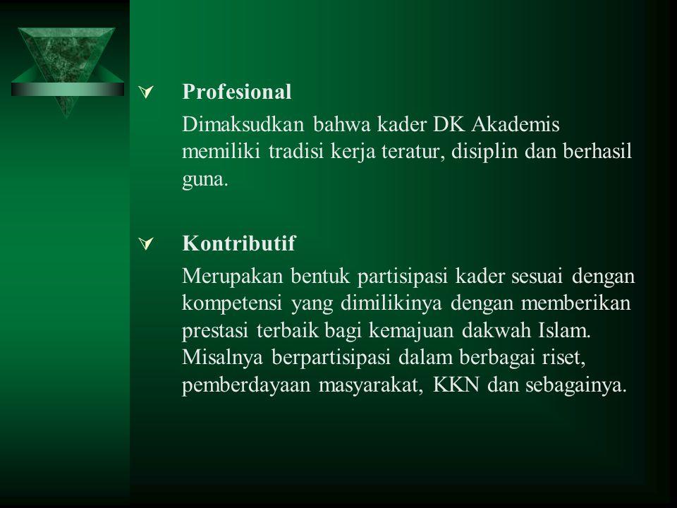  Profesional Dimaksudkan bahwa kader DK Akademis memiliki tradisi kerja teratur, disiplin dan berhasil guna.  Kontributif Merupakan bentuk partisipa