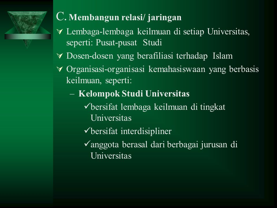 C. Membangun relasi/ jaringan  Lembaga-lembaga keilmuan di setiap Universitas, seperti: Pusat-pusat Studi  Dosen-dosen yang berafiliasi terhadap Isl