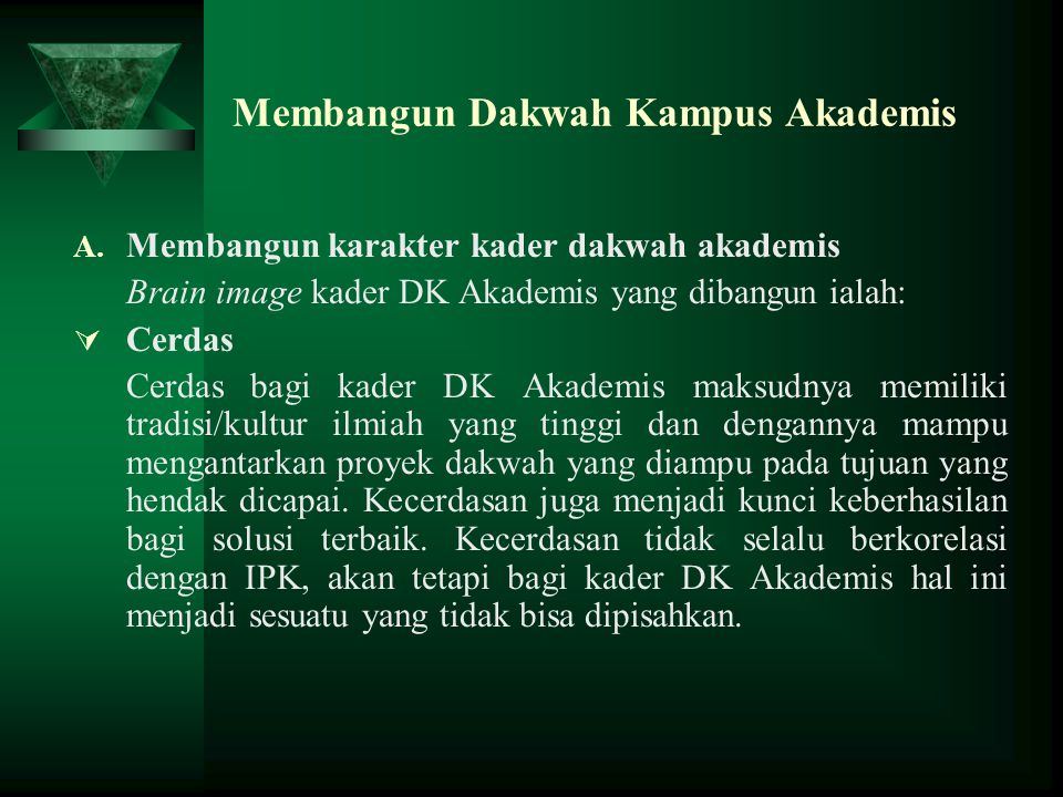 Membangun Dakwah Kampus Akademis A. Membangun karakter kader dakwah akademis Brain image kader DK Akademis yang dibangun ialah:  Cerdas Cerdas bagi k
