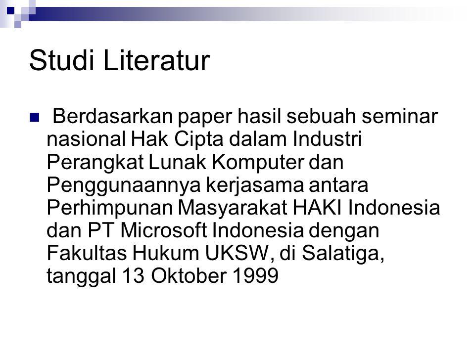 Studi Literatur Berdasarkan paper hasil sebuah seminar nasional Hak Cipta dalam Industri Perangkat Lunak Komputer dan Penggunaannya kerjasama antara P
