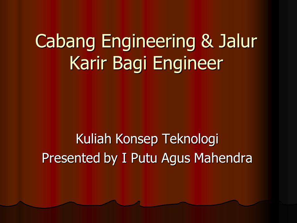 Definisi Engineering Menurut Dewan Akreditasi Untuk Engineering & Teknologi : profesi di mana di dalamnya ada pengetahuan matematika dan ilmu alam yang diperoleh melalui pendidikan, pengalaman dan praktek diaplikasikan dengan semestinya untuk menemukan cara cara ekonomis dalam memanfaatkan bahan & kemampuan alam