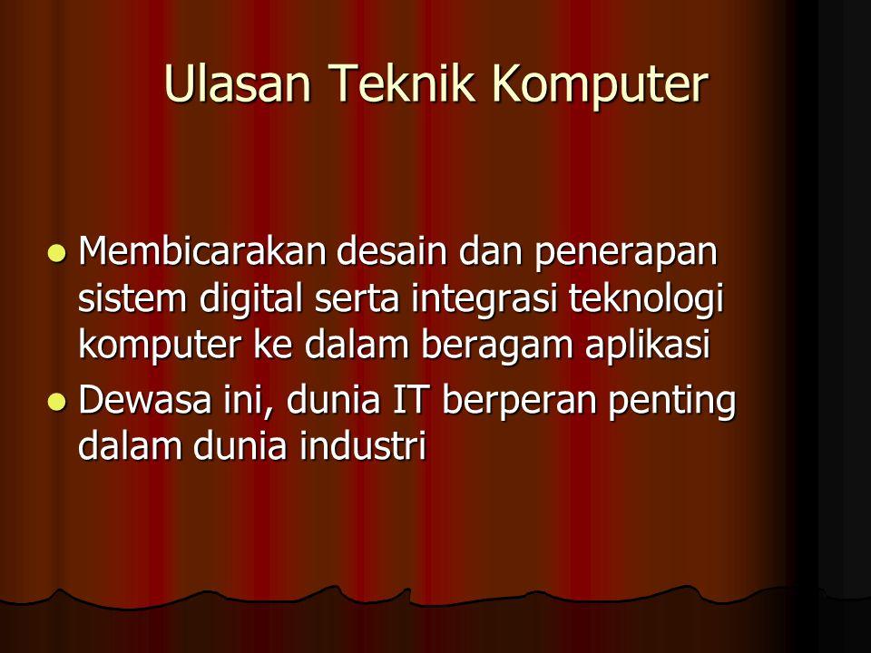 Ulasan Teknik Komputer Membicarakan desain dan penerapan sistem digital serta integrasi teknologi komputer ke dalam beragam aplikasi Membicarakan desa