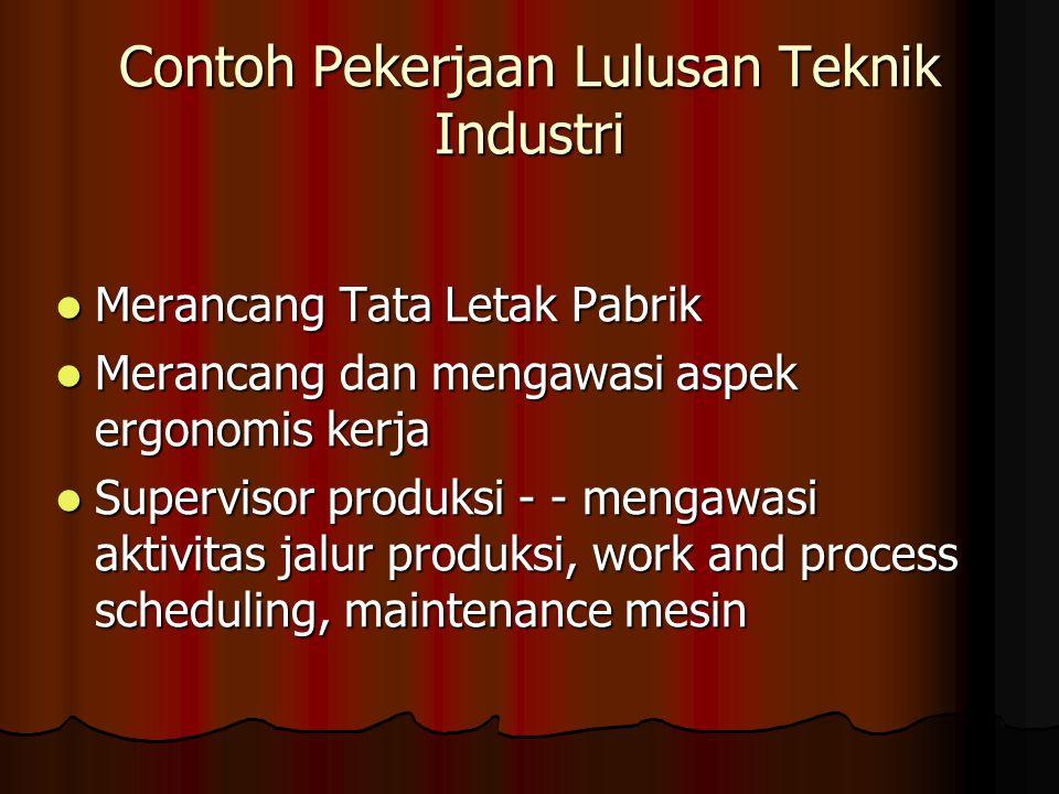 Contoh Pekerjaan Lulusan Teknik Industri Merancang Tata Letak Pabrik Merancang Tata Letak Pabrik Merancang dan mengawasi aspek ergonomis kerja Meranca