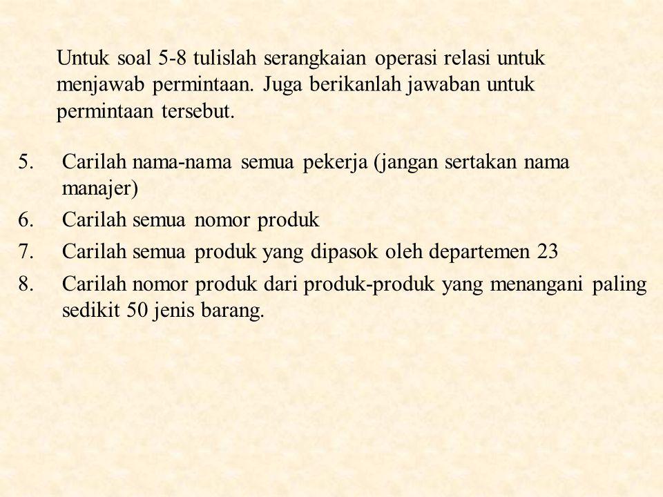 Untuk soal 5-8 tulislah serangkaian operasi relasi untuk menjawab permintaan.