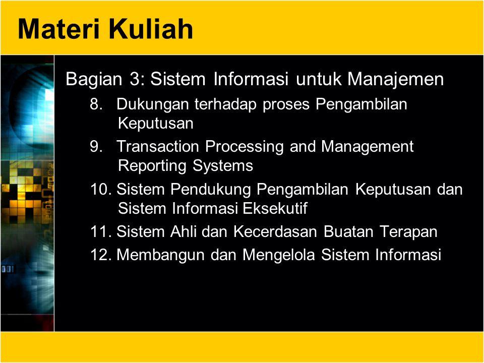 Materi Kuliah Bagian 3: Sistem Informasi untuk Manajemen 8. Dukungan terhadap proses Pengambilan Keputusan 9. Transaction Processing and Management Re