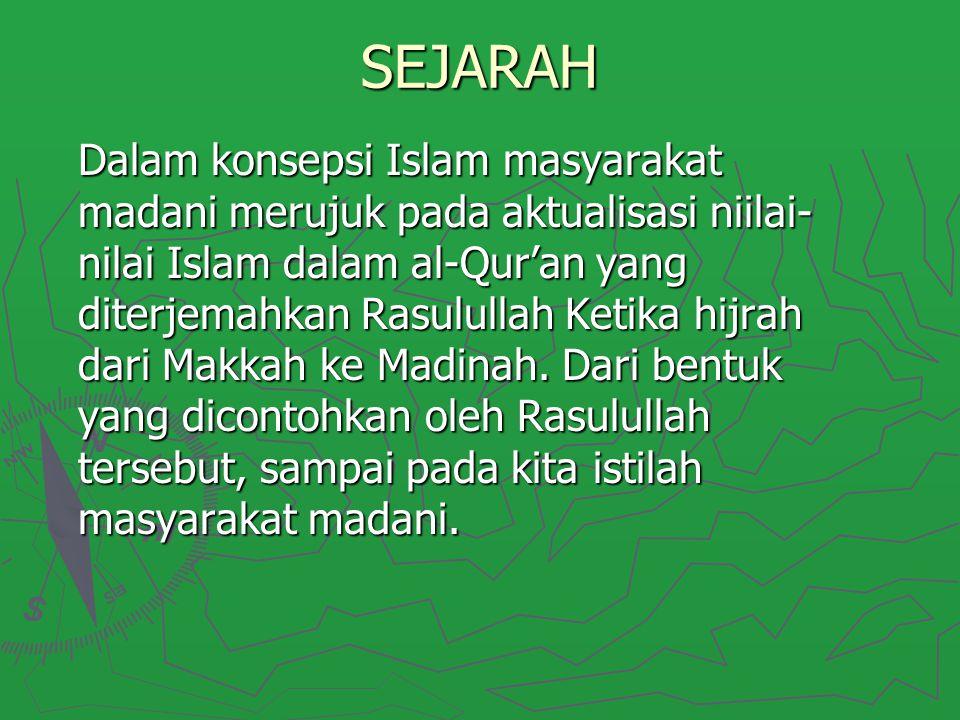SEJARAH Dalam konsepsi Islam masyarakat madani merujuk pada aktualisasi niilai- nilai Islam dalam al-Qur'an yang diterjemahkan Rasulullah Ketika hijra