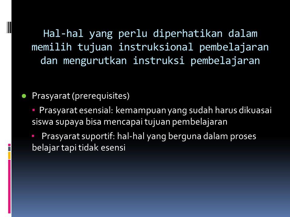 Hal-hal yang perlu diperhatikan dalam memilih tujuan instruksional pembelajaran dan mengurutkan instruksi pembelajaran ● Prasyarat (prerequisites) ▪ P