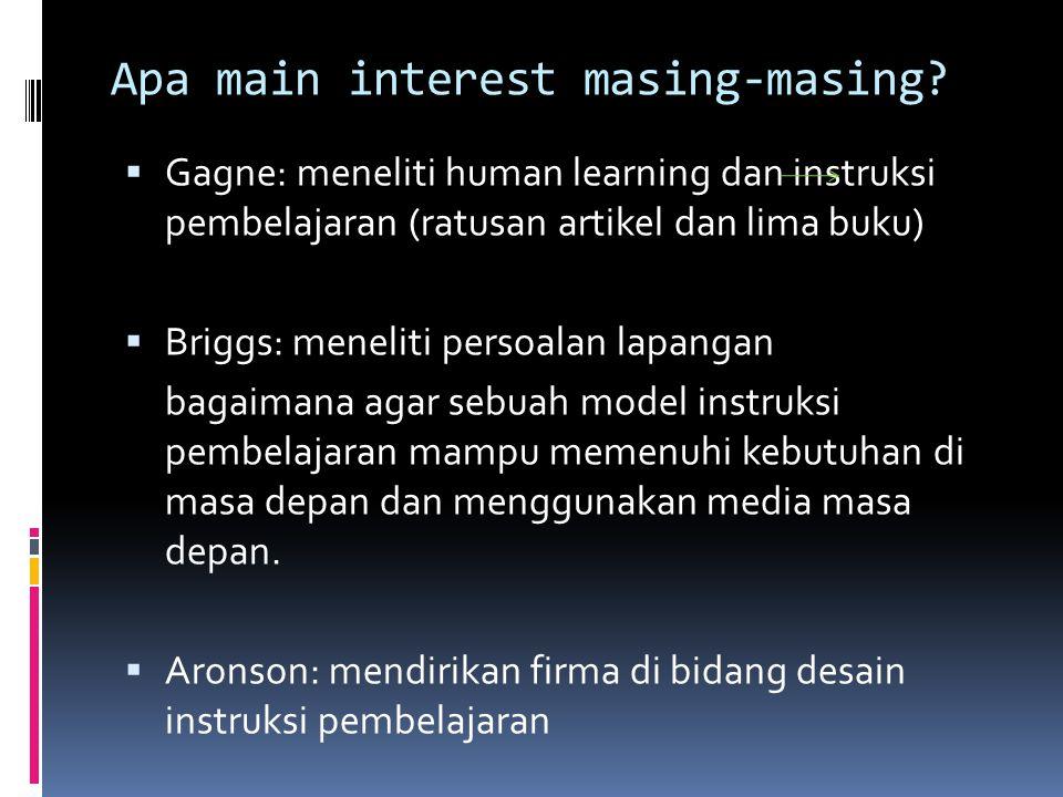 Apa main interest masing-masing?  Gagne: meneliti human learning dan instruksi pembelajaran (ratusan artikel dan lima buku)  Briggs: meneliti persoa