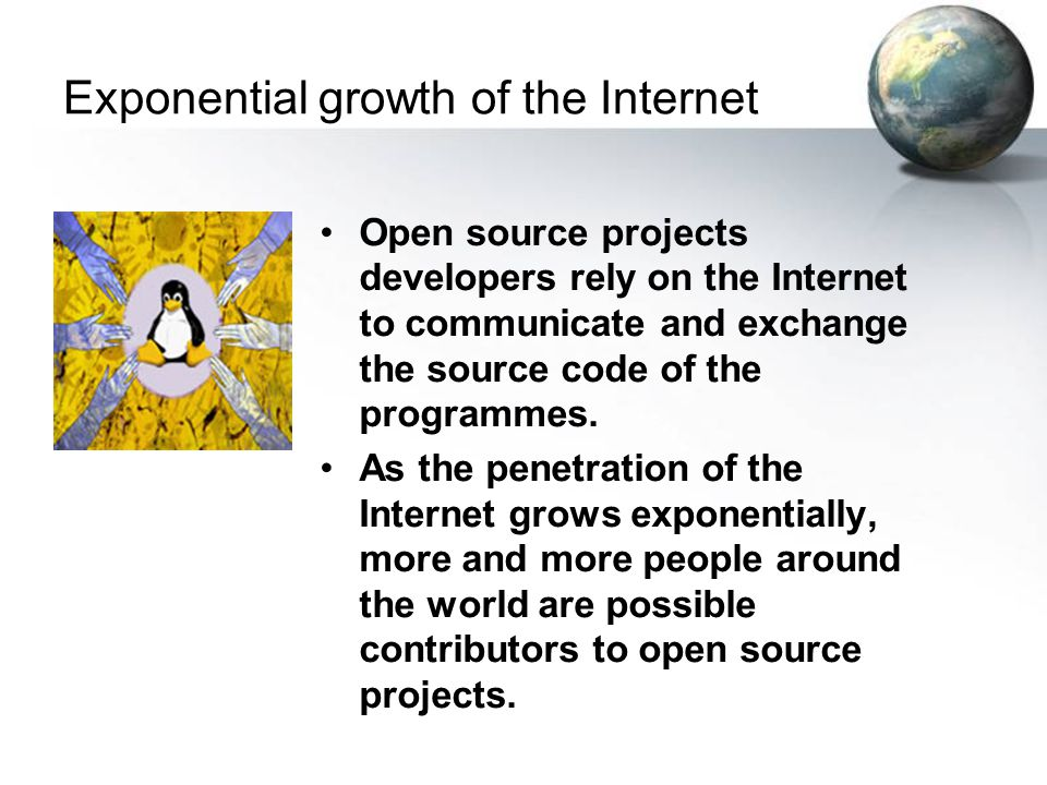 Exponential growth of the Internet Open source projects developers rely on the Internet to communicate and exchange the source code of the programmes.