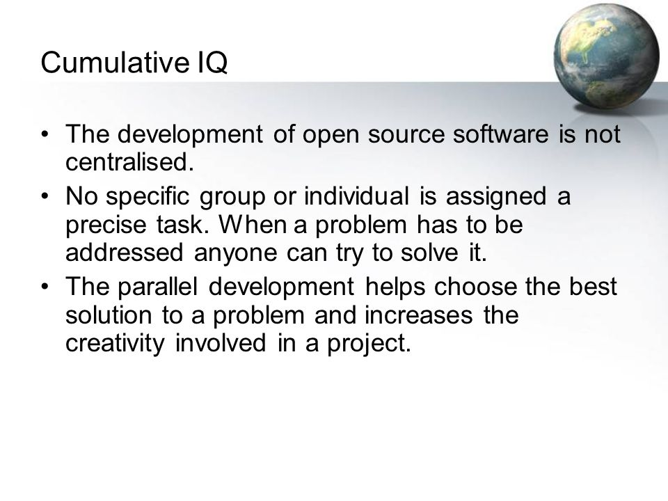 Cumulative IQ The development of open source software is not centralised.