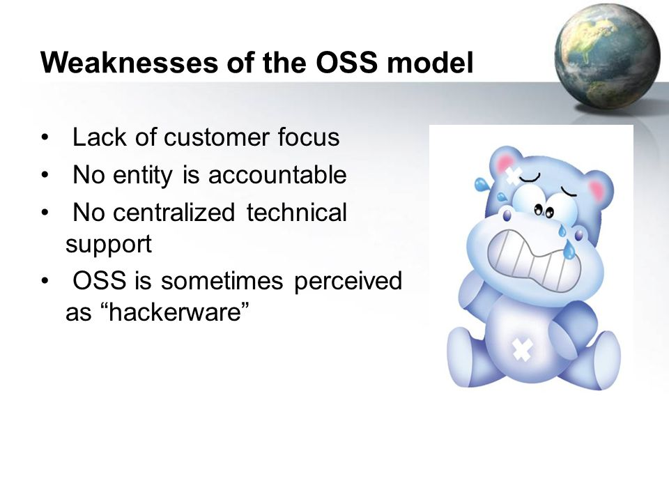 """Weaknesses of the OSS model Lack of customer focus No entity is accountable No centralized technical support OSS is sometimes perceived as """"hackerware"""