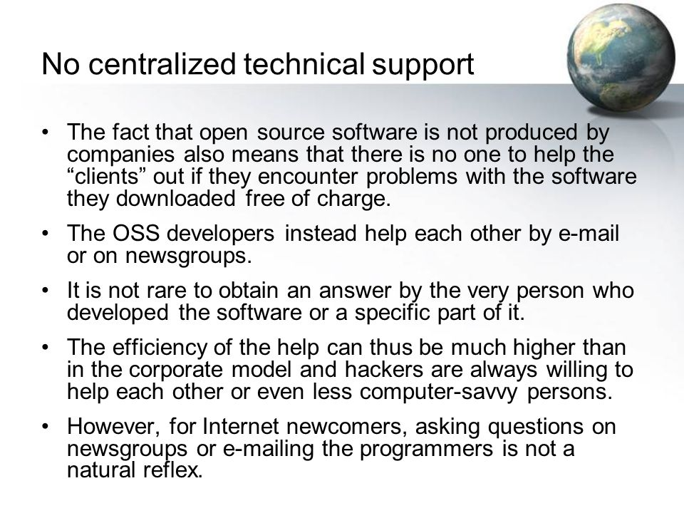 """No centralized technical support The fact that open source software is not produced by companies also means that there is no one to help the """"clients"""""""