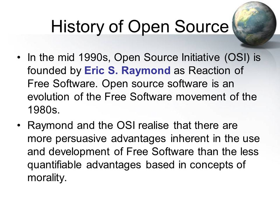 History of Open Source In the mid 1990s, Open Source Initiative (OSI) is founded by Eric S.