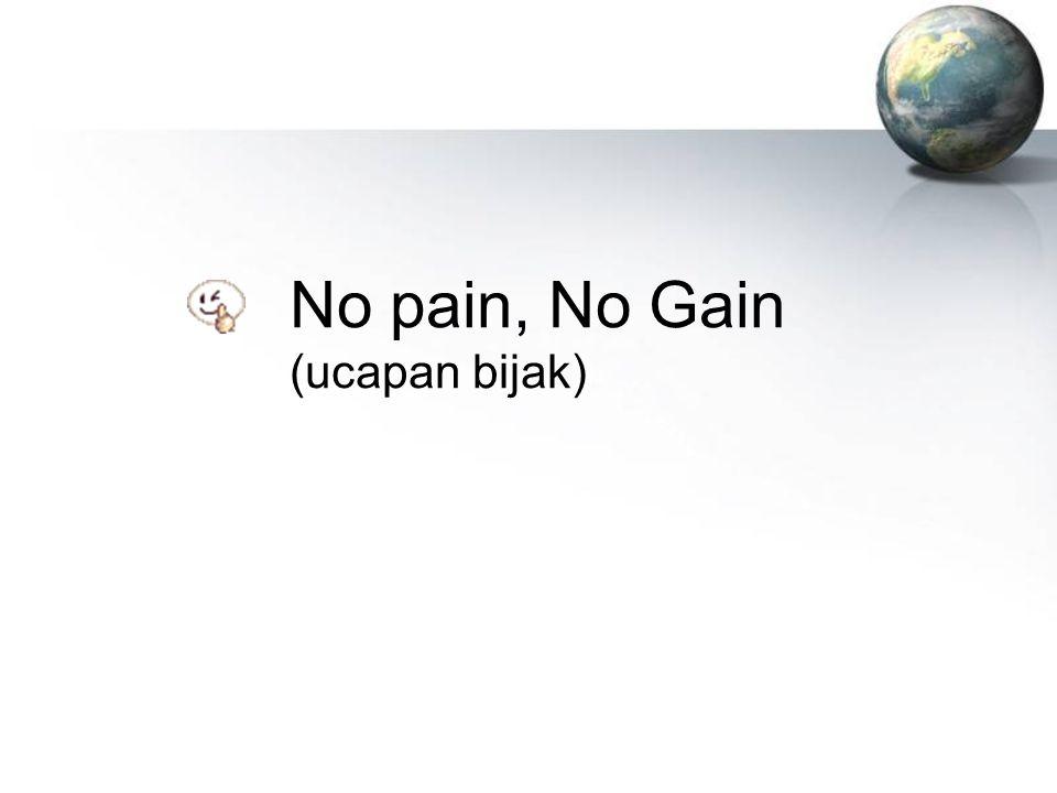 No pain, No Gain (ucapan bijak)