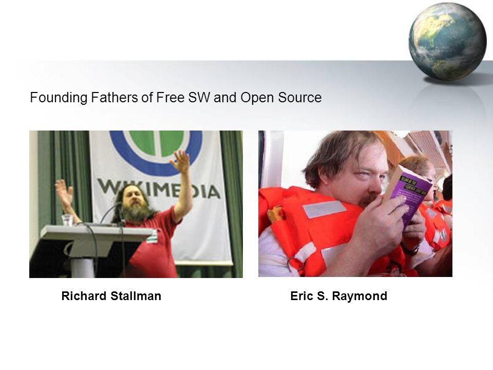 Founding Fathers of Free SW and Open Source Richard StallmanEric S. Raymond