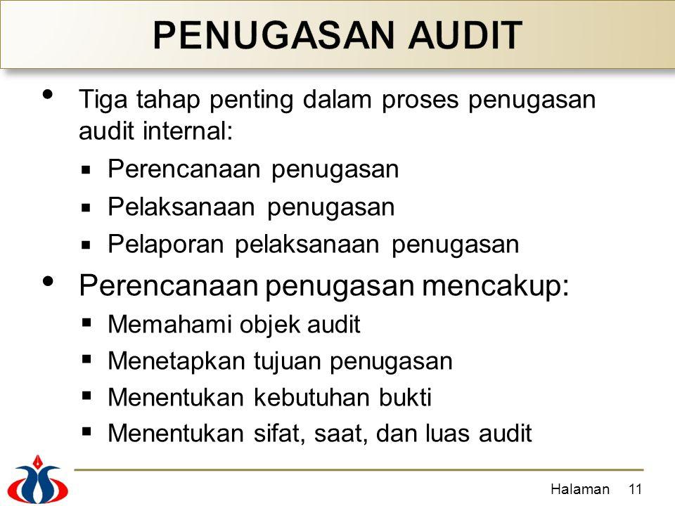 Tiga tahap penting dalam proses penugasan audit internal:  Perencanaan penugasan  Pelaksanaan penugasan  Pelaporan pelaksanaan penugasan Perencanaan penugasan mencakup:  Memahami objek audit  Menetapkan tujuan penugasan  Menentukan kebutuhan bukti  Menentukan sifat, saat, dan luas audit Halaman11