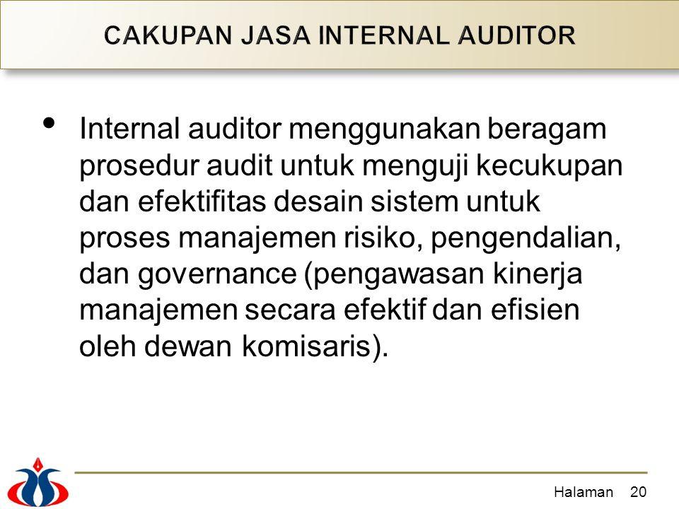 Internal auditor menggunakan beragam prosedur audit untuk menguji kecukupan dan efektifitas desain sistem untuk proses manajemen risiko, pengendalian, dan governance (pengawasan kinerja manajemen secara efektif dan efisien oleh dewan komisaris).