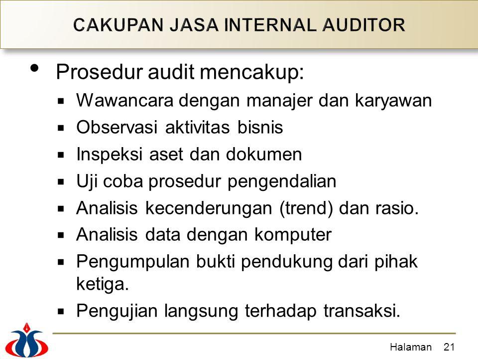 Prosedur audit mencakup:  Wawancara dengan manajer dan karyawan  Observasi aktivitas bisnis  Inspeksi aset dan dokumen  Uji coba prosedur pengendalian  Analisis kecenderungan (trend) dan rasio.