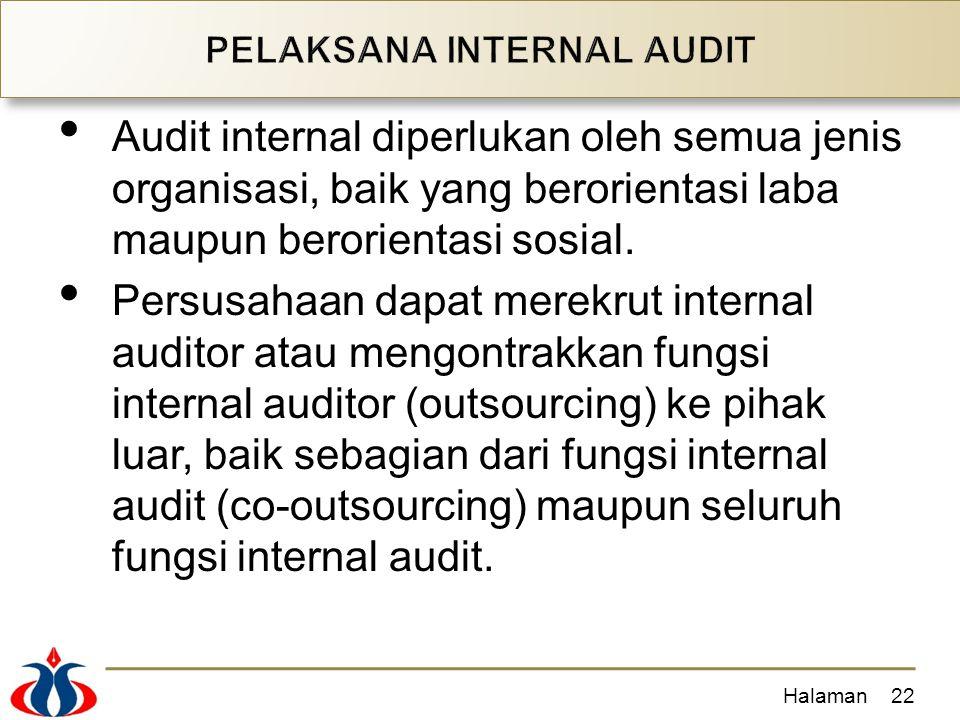 Audit internal diperlukan oleh semua jenis organisasi, baik yang berorientasi laba maupun berorientasi sosial. Persusahaan dapat merekrut internal aud