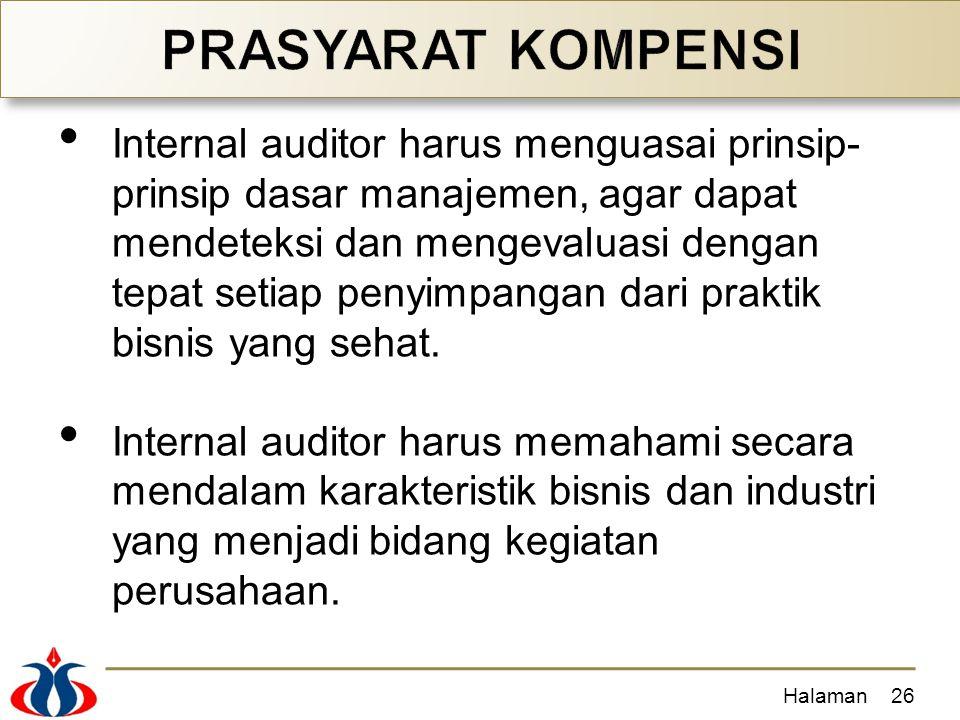 Internal auditor harus menguasai prinsip- prinsip dasar manajemen, agar dapat mendeteksi dan mengevaluasi dengan tepat setiap penyimpangan dari praktik bisnis yang sehat.