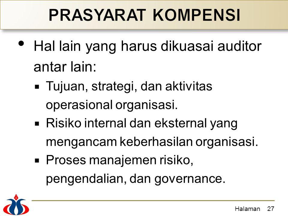 Hal lain yang harus dikuasai auditor antar lain:  Tujuan, strategi, dan aktivitas operasional organisasi.  Risiko internal dan eksternal yang mengan