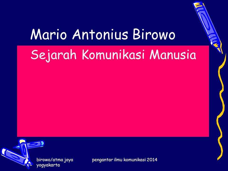 birowo/atma jaya yogyakarta pengantar ilmu komunikasi 2014 Mario Antonius Birowo Sejarah Komunikasi Manusia