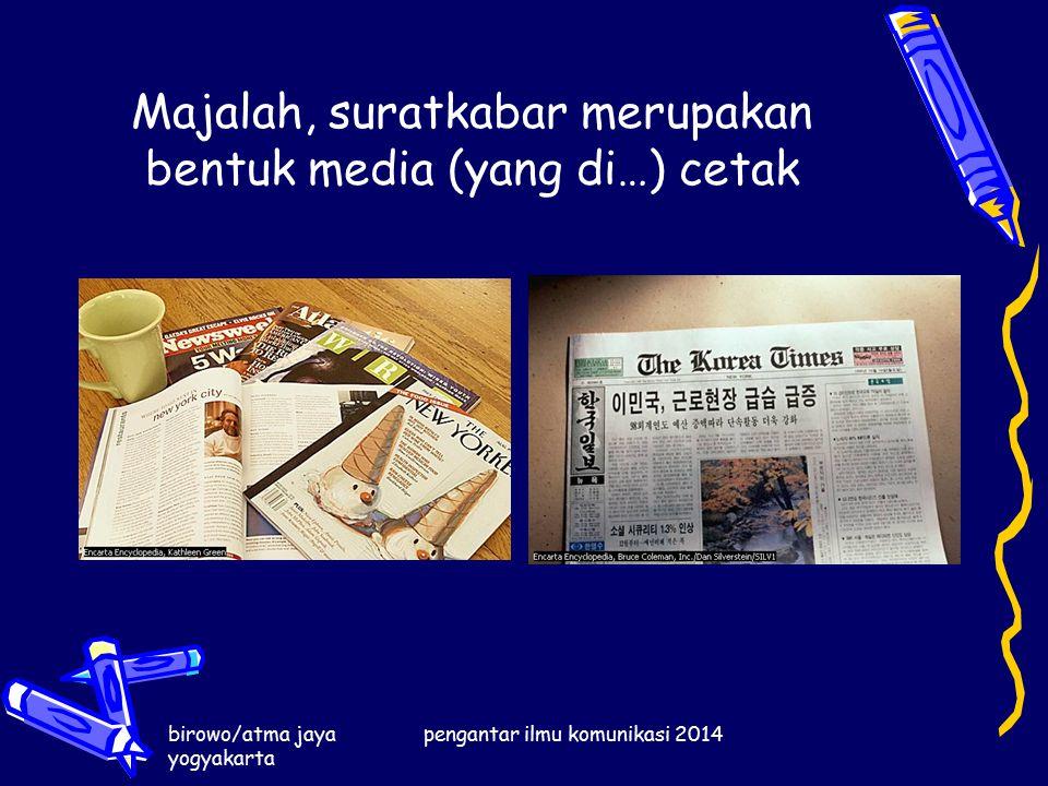 birowo/atma jaya yogyakarta pengantar ilmu komunikasi 2014 Majalah, suratkabar merupakan bentuk media (yang di…) cetak